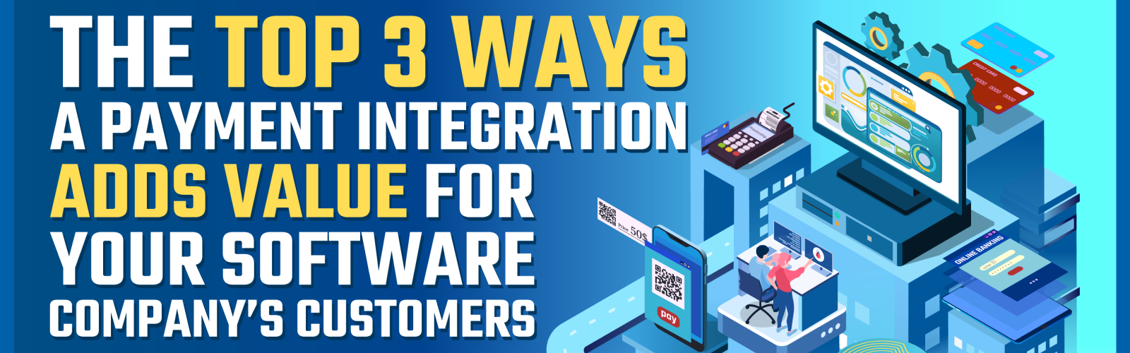 Top 3 Ways a Payment Integration Adds Value for Your Software Company-Banner