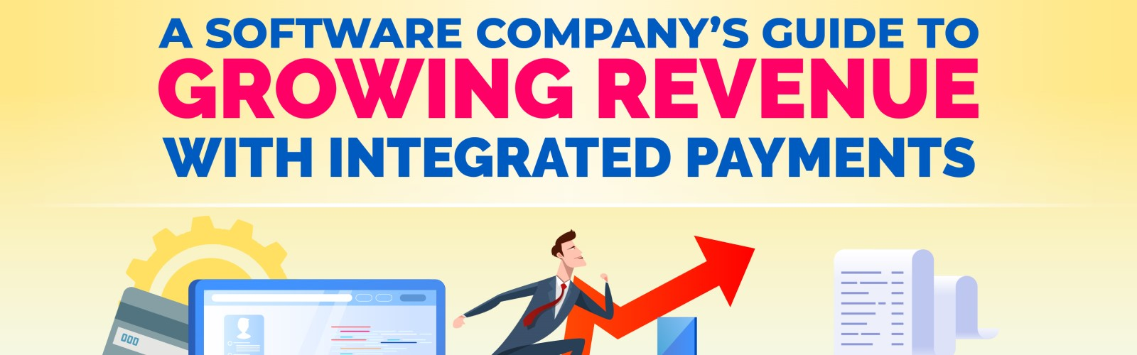 A Software Company's Guide to Growing Revenue with Integrated Payments-Banner Image