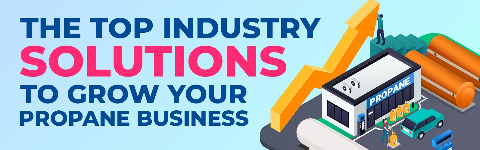 The Top Industry Solutions to Grow Your Propane Business-Banner